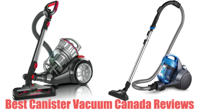 Best Canister Vacuum Canada Reviews